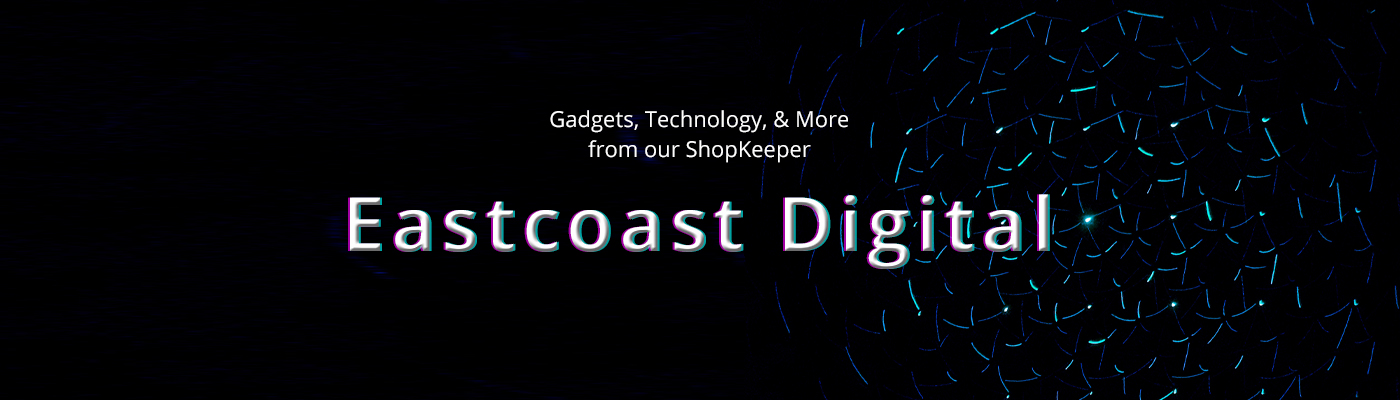 Gadgets, Technology, and More from our SHopKeeper - Eastcoast Digital