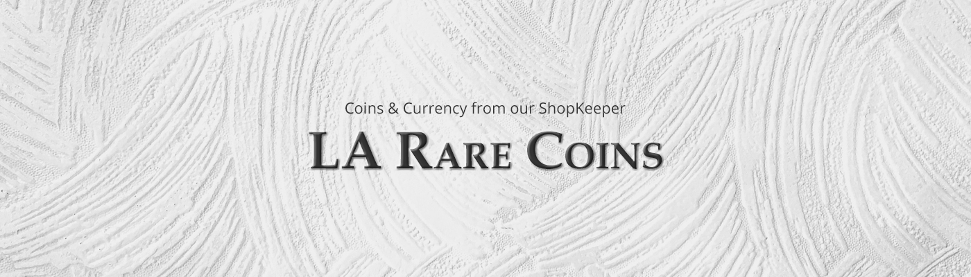 Coins and currency from our ShopKeeper - LA Rare Coins