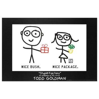 "Todd Goldman! ""Nice Package. Nice Bush."" Fine Art Litho Poster (36"" x 24"")."