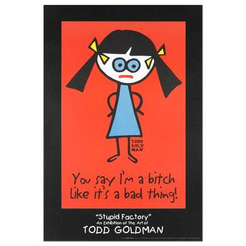 """Todd Goldman, """"You Say I'm A Bitch Like It's A Bad Thing"""" Fine Art Litho Poster (24"""" x 36"""")."""