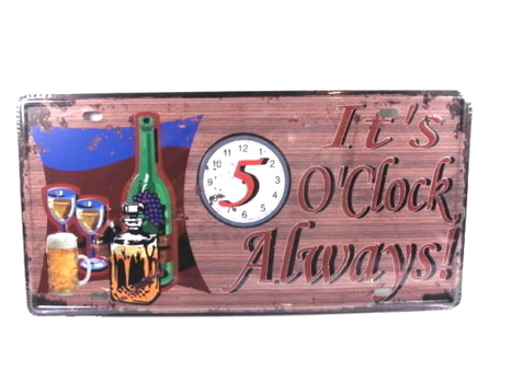 It`s 5 O`Clock Always Metal License Plate