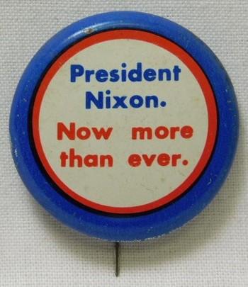 "1972 ""President Nixon - Now More than Ever"" Richard Nixon Presidential Re-election Political Button"