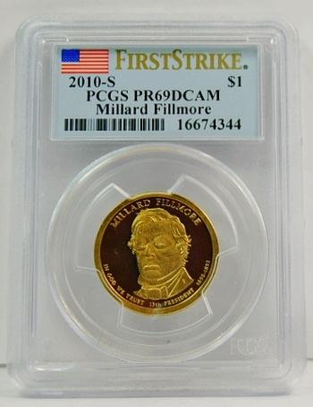 2010-S Millard Fillmore Proof Presidential Commemorative Dollar ($1) - First Strike Coin - Graded PR69 by PCGS